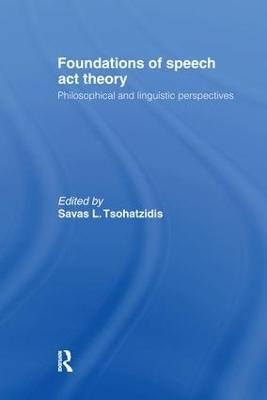 Foundations of Speech Act Theory by S.L. Tsohatzidis