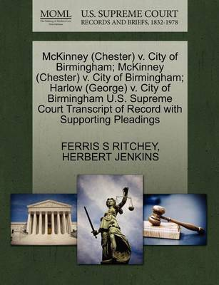 McKinney (Chester) V. City of Birmingham; McKinney (Chester) V. City of Birmingham; Harlow (George) V. City of Birmingham U.S. Supreme Court Transcript of Record with Supporting Pleadings by Ferris S Ritchey