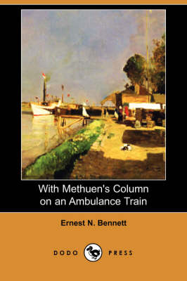 With Methuen's Column on an Ambulance Train (Dodo Press) by N. Bennett