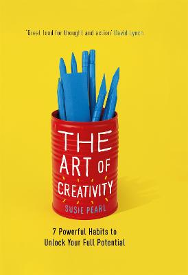 The Art of Creativity: 7 Powerful Habits to Unlock Your Full Potential by Susie Pearl