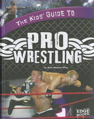 The Kids' Guide to Pro Wrestling by Sean Stewart Price