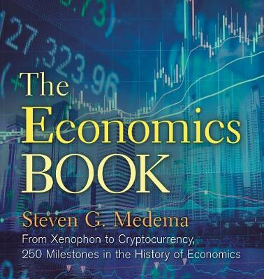 The Economics Book: From Xenophon to Cryptocurrency, 250 Milestones in the History of Economics by Steven G. Medema