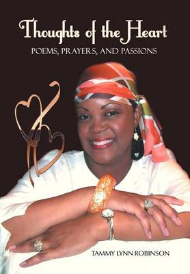 Thoughts of the Heart: Poems, Prayers and Passions by Tammy Lynn Robinson
