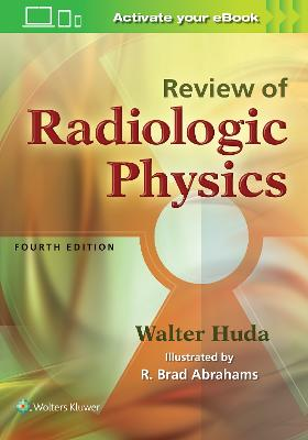 Review of Radiologic Physics by Walter Huda