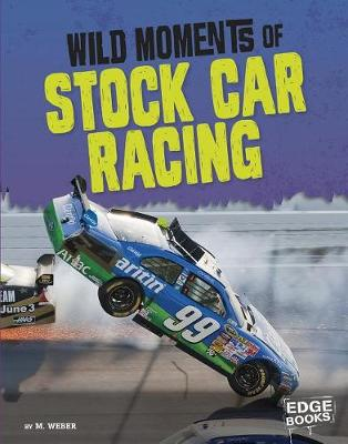 Wild Moments of Stock Car Racing by M. Weber