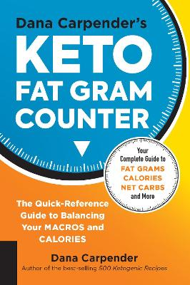 Dana Carpender's Keto Fat Gram Counter: The Quick-Reference Guide to Balancing Your Macros and Calories by Dana Carpender