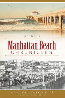 Manhattan Beach Chronicles by Jan Dennis