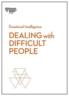 Dealing with Difficult People (HBR Emotional Intelligence Series) by Harvard Business Review