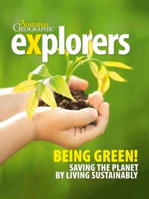 Explorers: Being Green by Australian Geographic
