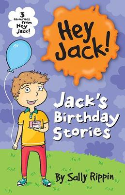 Jack's Birthday Stories: Three favourites from Hey Jack! by Sally Rippin
