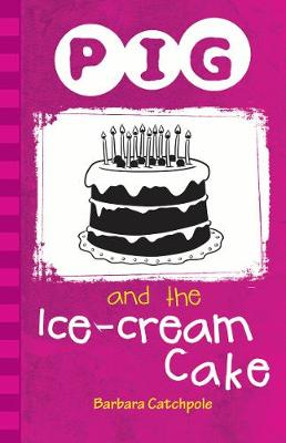 Pig and the Ice-Cream Cake by Barbara Catchpole
