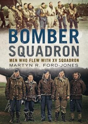 Bomber Squadron: Men Who Flew with XV Squadron by Martyn R. Ford-Jones