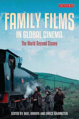 Family Films in Global Cinema by Noel Brown