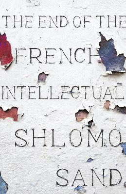 The End of the French Intellectual by Shlomo Sand