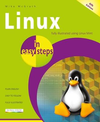Linux in easy steps: Illustrated using Linux Mint by Mike McGrath