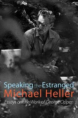 Speaking the Estranged: Essays on the Poetry of George Oppen book