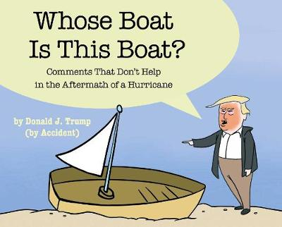 Whose Boat Is This Boat?: Comments That Don't Help in the Aftermath of a Hurricane by The Staff of The Late Show with Stephen Colbert