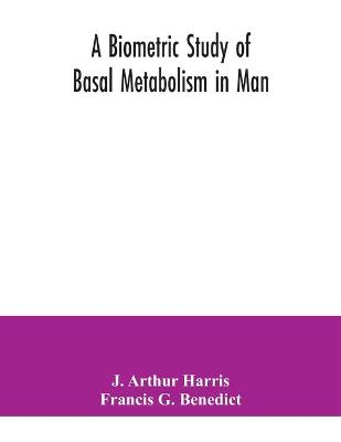 A biometric study of basal metabolism in man by J Arthur Harris