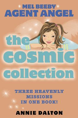 The Cosmic Collection (Mel Beeby, Agent Angel) by Annie Dalton
