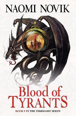Blood of Tyrants by Naomi Novik
