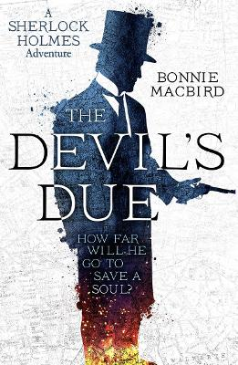 The Devil's Due (A Sherlock Holmes Adventure, Book 3) by Bonnie MacBird