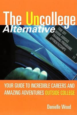 The Uncollege Alternative by Danielle Wood