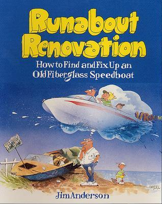 Runabout Renovation: How to Find and Fix Up an Old Fiberglass Speedboat by Jim Anderson