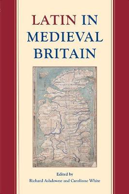 Latin in Medieval Britain by Carolinne White