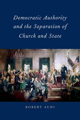 Democratic Authority and the Separation of Church and State by Robert Audi