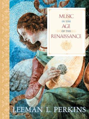 Music in the Age of the Renaissance by Leeman L. Perkins