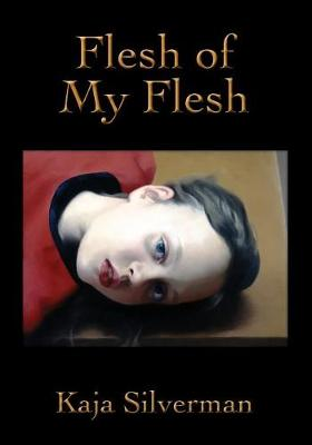 Flesh of My Flesh by Kaja Silverman