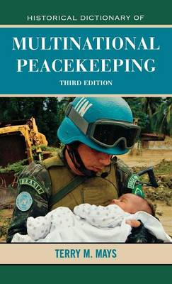 Historical Dictionary of Multinational Peacekeeping by Terry M. Mays