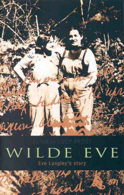 Wilde Eve: The Life and Writings of Eve Langley by Lucy Frost