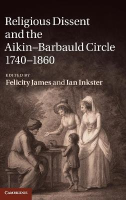 Religious Dissent and the Aikin-Barbauld Circle, 1740-1860 by Felicity James
