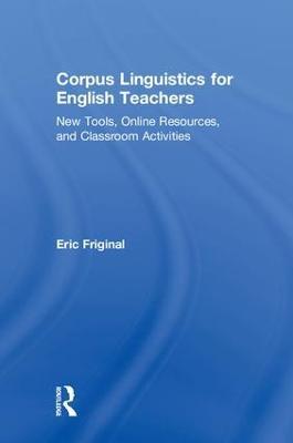 Corpus Linguistics for English Teachers by Eric Friginal