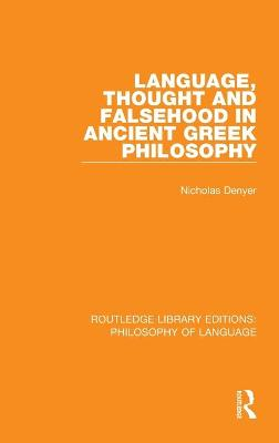 Language, Thought and Falsehood in Ancient Greek Philosophy by Nicholas Denyer