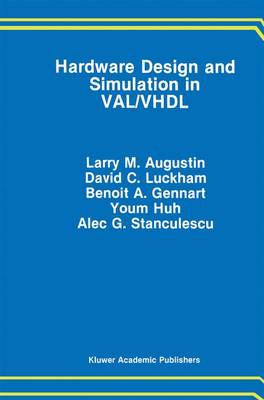 Hardware Design and Simulation in VAL/VHDL by Larry M. Augustin