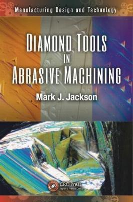 Diamond Tools in Abrasive Machining by Mark Jackson