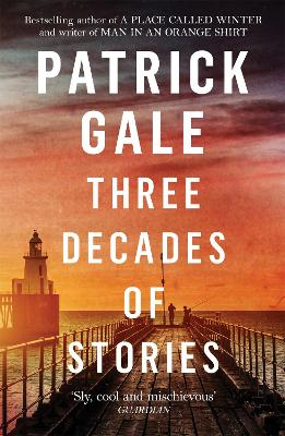 Three Decades of Stories by Patrick Gale