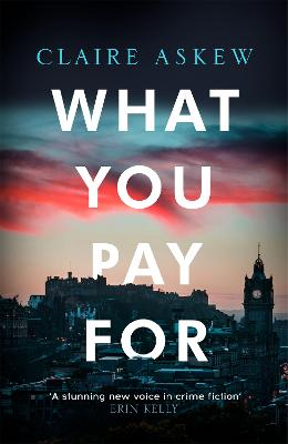 What You Pay For: Shortlisted for McIlvanney and CWA Awards by Claire Askew