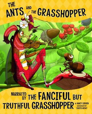 The Ants and the Grasshopper, Narrated by the Fanciful But Truthful Grasshopper by Nancy Loewen