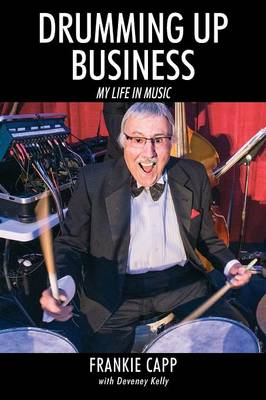 Drumming Up Business: My Life in Music by Frankie Capp