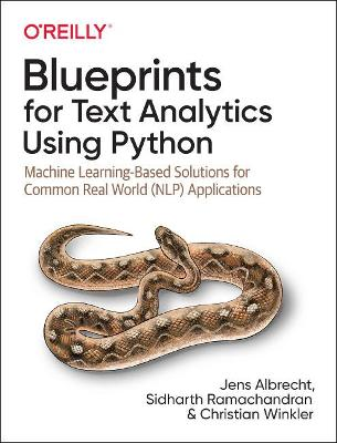 Blueprints for Text Analytics using Python: Machine Learning Based Solutions for Common Real World (NLP) Applications by Jens Albrecht
