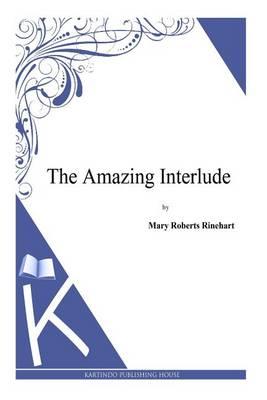 The Amazing Interlude by Mary Roberts Rinehart