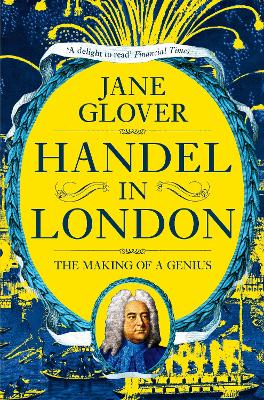 Handel in London: The Making of a Genius by Jane Glover