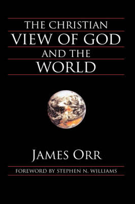 The Christian View of God and the World by James Orr