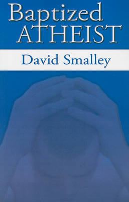 Baptized Atheist by David Smalley
