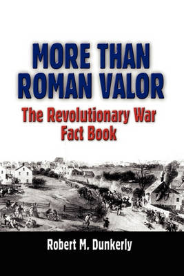 More Than Roman Valor by Robert M Dunkerly
