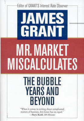 Mr Market Miscalculates by James Grant