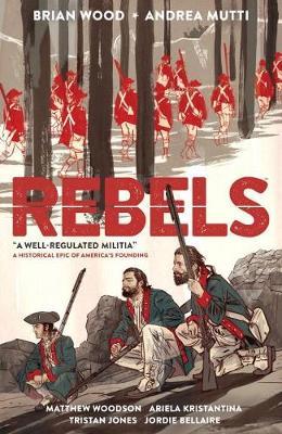 Rebels: A Well-regulated Militia by Brian Wood